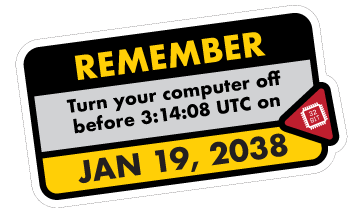 "This is an image of a  sticker that says, ""Remember to turn your computer off before 3:14:08 UTC on Jan 19, 2038."""